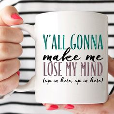 Y'all Gonna Make Me Lose My Mind Coffee Mug | Coffee Cup | Nope Mug | Adult Mug | Birthday Gift | Christmas Gift | Bride Gift by foxandcloverboutique on Etsy https://www.etsy.com/listing/242709949/yall-gonna-make-me-lose-my-mind-coffee