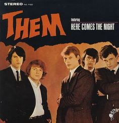 Them, Featuring Here Comes The Night (Van Morrison), 1965.