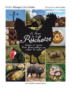 La Ferme de la Ruchotte (histoire et recettes d'une ferme auberge pas comme les autres) / Frédéric Ménager, Julie Gerbet - Photos : Pierre Acobas / Paru le 2 décembre 2013