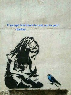 If you get tired learn to rest, not quit - Banksy