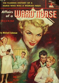 Affairs Of A Ward Nurse - Carnival Book # 911 - Mitchell Coleman - 1952 . Art by Ray Pease. Originally published as 'Born To Be Bad'