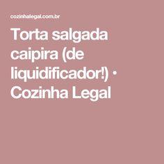 Torta salgada caipira (de liquidificador!) • Cozinha Legal