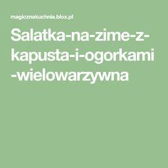 Salatka-na-zime-z-kapusta-i-ogorkami-wielowarzywna Canning, Decor, Food And Drinks, Decoration, Home Canning, Decorating, Deco, Embellishments, Conservation