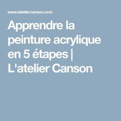 Apprendre la peinture acrylique en 5 étapes   L'atelier Canson