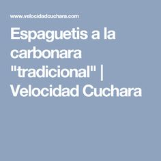 "Espaguetis a la carbonara ""tradicional"" 