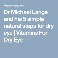 Dr Michael Lange and his 5 simple natural steps for dry eye Dry Eye Treatment, Natural Treatments, Dr World, Eye Vitamins, Degenerative Disease, Gluten Free Diet, Proper Nutrition, Fermented Foods, To Loose