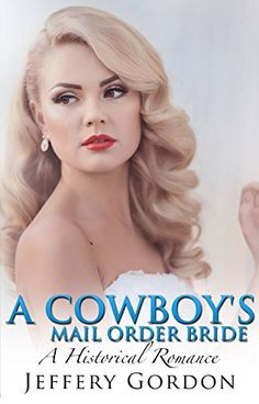 ROMANCE: Mail Order Bride: A Cowboy's Mail Order Bride (A Western Cowboy Alpha Male Bride Romance) (Clean Western Historical Romance Inspirational Short Stories) (English Edition)
