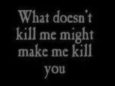 What Doesnt Kill Me Might Makle me Kill you ~ Anger Quote Jace Lightwood, Isabelle Lightwood, The Wicked The Divine, The Words, Statements, The Villain, Writing Prompts, Wells, Motto