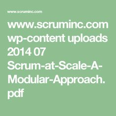 www.scruminc.com wp-content uploads 2014 07 Scrum-at-Scale-A-Modular-Approach.pdf