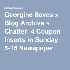 Georgine Saves » Blog Archive » Chatter: 4 Coupon Inserts in Sunday 5-15 Newspaper