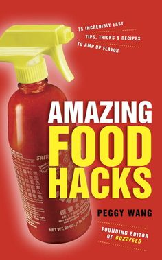 Amazing Food Hacks: 75 Incredibly Easy Tips, Tricks And Recipes To Amp Up Flavor is the new book by BuzzFeed Life's Editorial Director (aka ME)