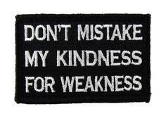 Don't Mistake My Kindness for Weakness Tactical Funny Velcro Fully Embroidered Morale Tags Patch - Black and White