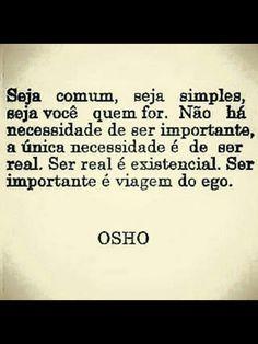 Viva a simplicidade, a naturalidade, a sinceridade, o amor genuíno ao próximo, porque levamos pouco pouco para perdermos tanto tempo com coisas insignificantes.....MS