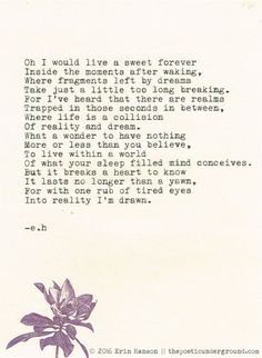 Erin Hanson, Just before you wake up. Eh Poems, Poem Quotes, Words Quotes, Wise Words, Life Quotes, Sayings, Beautiful Poetry, Beautiful Words, Erin Hanson Poems