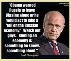 """""""Obama warned Russia to leave Ukraine alone or he would act to take a 'toll on the Russian economy.' Watch out guys. Ruining an economy is something he knows something about."""" - Fred"""
