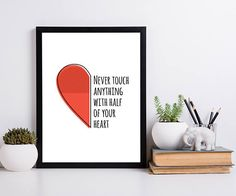 Never touch anything with half of your heart inspirational printable poster