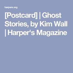 [Postcard] | Ghost Stories, by Kim Wall | Harper's Magazine