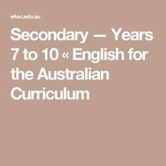Secondary — Years 7 to 10 « English for the Australian Curriculum