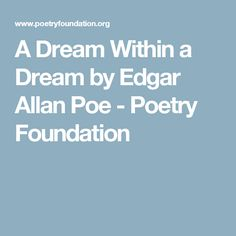 A Dream Within a Dream by Edgar Allan Poe - Poetry Foundation