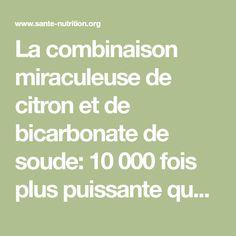 La combinaison miraculeuse de citron et de bicarbonate de soude: 10 000 fois plus puissante que la chimiothérapie!? - Santé Nutrition