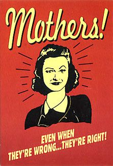 """Mothers: Even when they're wrong, they're right!""  Great #quote for #MothersDay  :)"