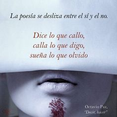 """A poem by Octavio.  """"The poetry slides if and not. He(She) says about what I keep silent, keeps silent about what I say, dreams what I forget."""""""