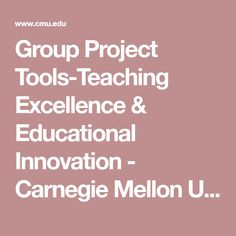 Group Project Tools-Teaching Excellence & Educational Innovation - Carnegie Mellon University