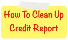 How To Clean Up Credit Report ...  One of the best ways to improve your credit score is to clean up your credit reports, and remove derogatory, damaging, listings. This information is what's bringing down your score.