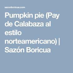 Pumpkin pie (Pay de Calabaza al estilo norteamericano)   Sazón Boricua