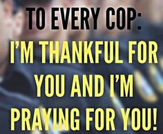 Cops are like shadowhunters they leave home knowing, along with there family's that they may not be comming home. This gose  out to those who serve.