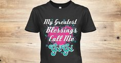 My Greatest Blessings call me Gigi - Grandma shirt - Cute saying shirts - Fun Shirts for grandparents -