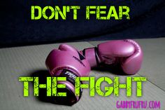 Don't Fear The FightGabby http://www.gabbyfrufru.com/gabby-and-one-glorious-life-lifestyle-blog/2015/10/14/dont-fear-the-fight