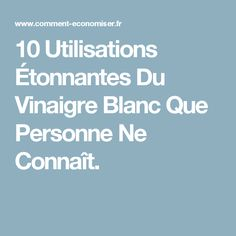 10 Utilisations Étonnantes Du Vinaigre Blanc Que Personne Ne Connaît.