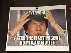 Romeo and Juliet - Shakespeare humor- maybe not the first page, but definitely throughout the story.