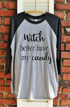 Witch better have my candy Unisex 3/4 Sleeve Raglan  This soft shirt is perfect…