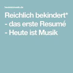 Reichlich bekindert* - das erste Resumé - Heute ist Musik