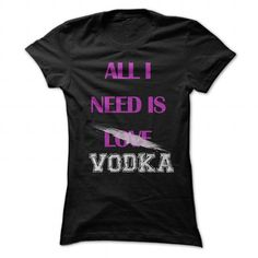 All I need is VODKA T Shirts, Hoodie