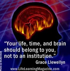 """""""Your life, time, and brain should belong to you, not to an institution"""" by #unschooling author Grace Llewellyn"""