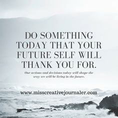 """""""Do something today that your future self will thank you for."""" #misscreativejournaler #staypositive #dreambig"""