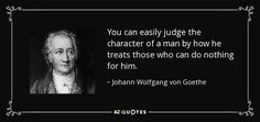 www.azquotes.com/picture-quotes/quote-you-can-easily-judge-the-character-of-a-man-by-how-he-treats-those-who-can-do-nothing-johann-wolfgang-von-goethe-37-69-61.jpg