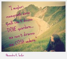 """I migliori insegnanti sono quelli che ti dicono DOVE guardare...ma non ti diranno mai COSA vedere."" Alexandra K. Tenfor Italian Language, Learning Italian, Health, Blog, Health Care, Learn Italian Language, Salud"