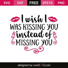 *** FREE SVG CUT FILE for Cricut, Silhouette and more *** I wish I was kissing you instead of missing you