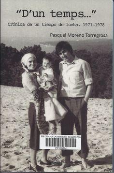 """Pasqual Moreno Torregrosa. """"D'un temps..."""" : crónica de un tiempo de lucha, 1971-1978. Tavernes Blanques : L'Eixam, 2014. 191 p.  #CRAIBibrepublica #novetatsCRAIBibrepublica #novetatsBibrep_abril15 #CRAIUB"""