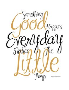 """Thanks for stopping by. Grab your free printable for """"Something Good Happens Everyday ~ Notice The Little Things"""" by clicking on the picture below. It will pop up on your screen * wate…"""