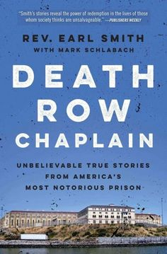 Death Row Chaplain: Unbelievable True Stories from America's Most Notorious Prison