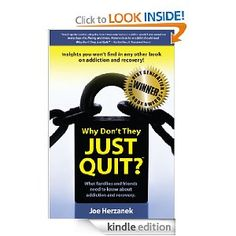 Why Don't They JUST QUIT?. Real-life solutions to help you now! Winner, 2008 Best Self Help Book, Next Generation Indie Book Awards.Watching a loved one immersed in an intense battle with alcohol and drug abuse may be the most difficult, complex and harrowing experience you?ll ever have. This book offers a message of hope to families and friends, giving practical solutions so they can help anyone struggling with addiction to begin the road to recovery.You will learn:- Why a person doesnt…