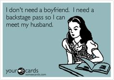 I don't need a boyfriend. I need a backstage pass so I can meet my husband.