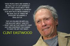 Clint Eastwood tells it like it is. And truth be known ---- If somebody looked at your life, would you have something you didn't want anybody to know about?