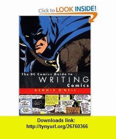 The DC Comics Guide to Writing Comics (9780823010271) Dennis ONeil , ISBN-10: 0823010279  , ISBN-13: 978-0823010271 ,  , tutorials , pdf , ebook , torrent , downloads , rapidshare , filesonic , hotfile , megaupload , fileserve