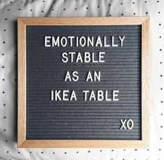 Emotionally stable like an ikea table quote